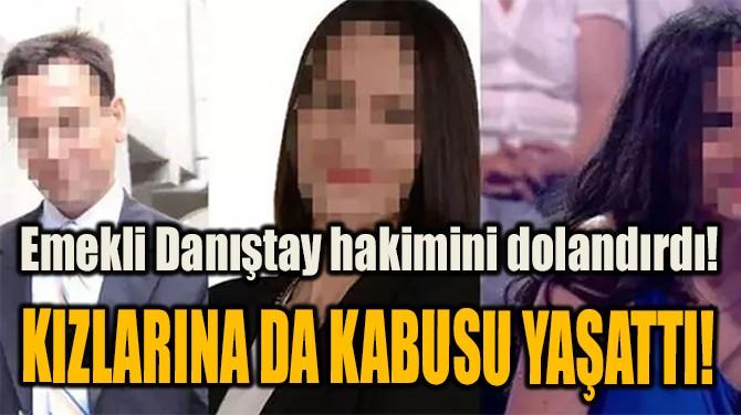 EMEKLİ DANIŞTAY HAKİMİNİ DOLANDIRDI!