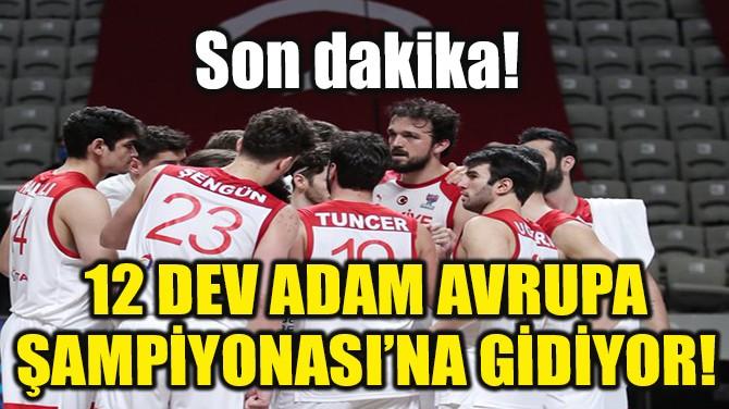 12 DEV ADAM AVRUPA ŞAMPİYONASI'NA GİDİYOR!