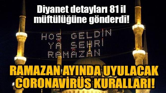 RAMAZAN AYINDA UYULACAK CORONAVİRÜS KURALLARI!