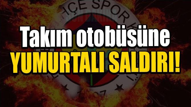 TAKIM OTOBÜSÜNE YUMURTALI SALDIRI!