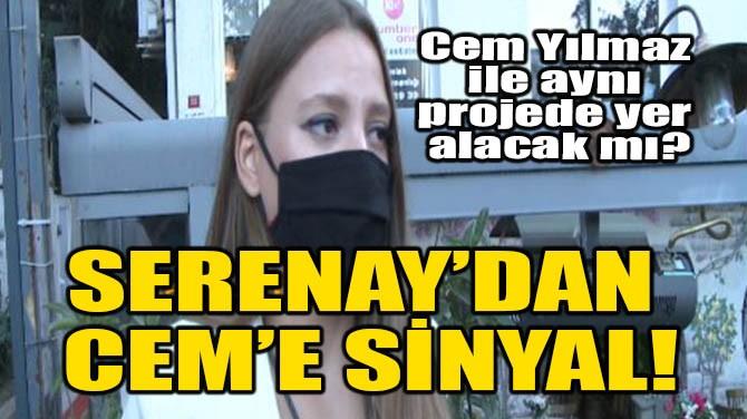 SERENAY'DAN CEM'E SİNYAL!
