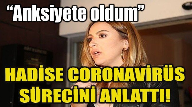 HADİSE CORONAVİRÜS SÜRECİNİ ANLATTI!