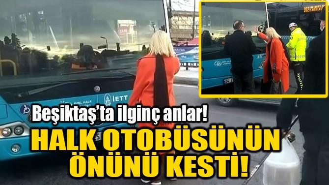 HALK OTOBÜSÜNÜN ÖNÜNÜ KESTİ!