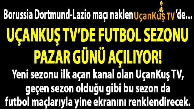UÇANKUŞ TV'DE FUTBOL SEZONU PAZAR GÜNÜ AÇILIYOR!