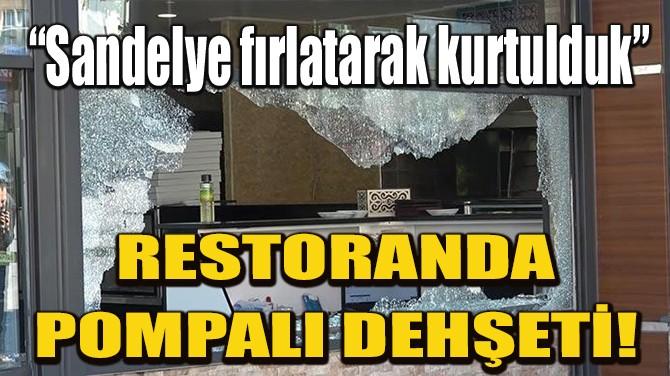 ARNAVUTKÖY'DE RESTORANDA POMPALI DEHŞETİ!