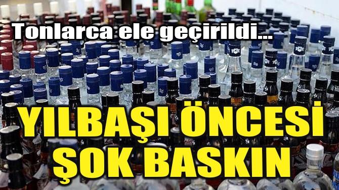 YILBAŞI ÖNCESİ ŞOK BASKIN!
