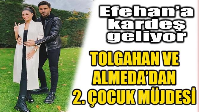 TOLGAHAN VE ALMEDA'DAN 2. ÇOCUK MÜJDESİ!