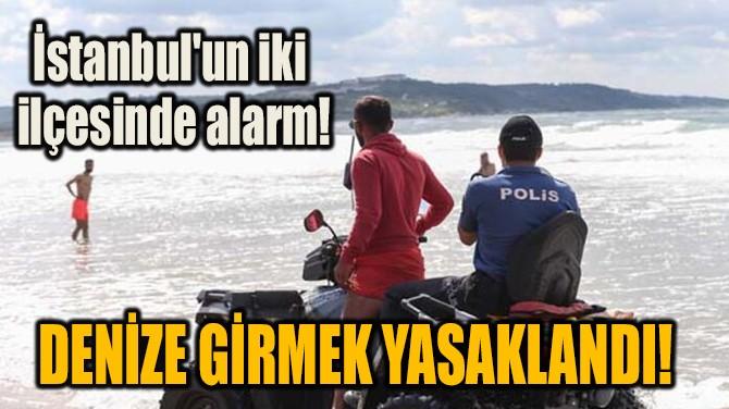 İSTANBUL'UN İKİ İLÇESİNDE ALARM!