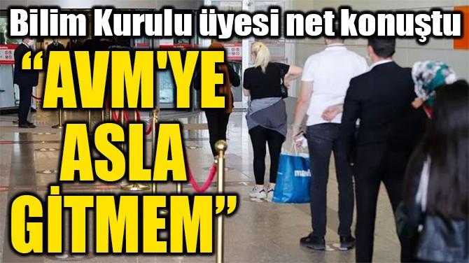 """AVM'YE  ASLA  GİTMEM"""