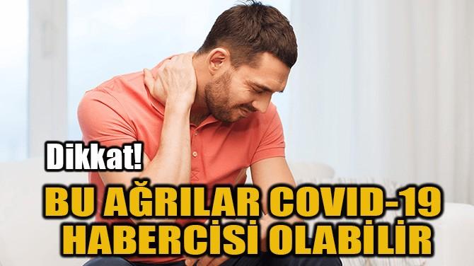 BU AĞRILAR COVID-19  HABERCİSİ OLABİLİR
