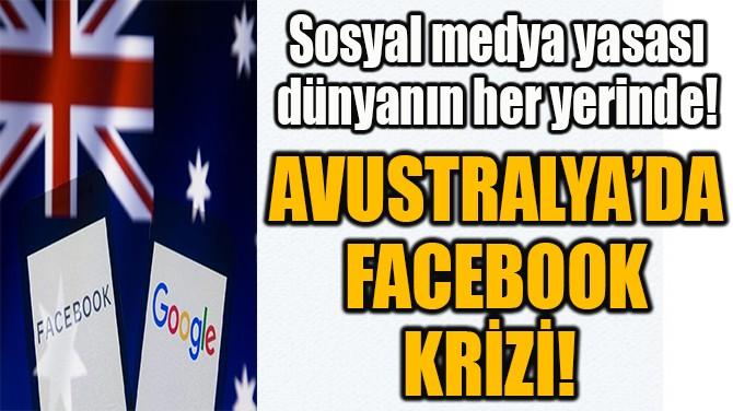 AVUSTRALYA'DA  FACEBOOK  KRİZİ!