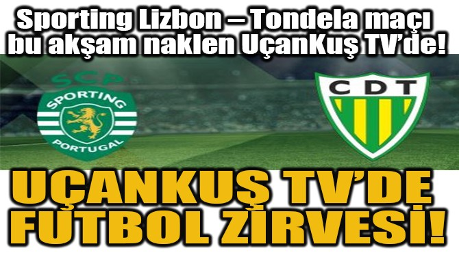 UÇANKUŞ TV'DE FUTBOL ZİRVESİ!