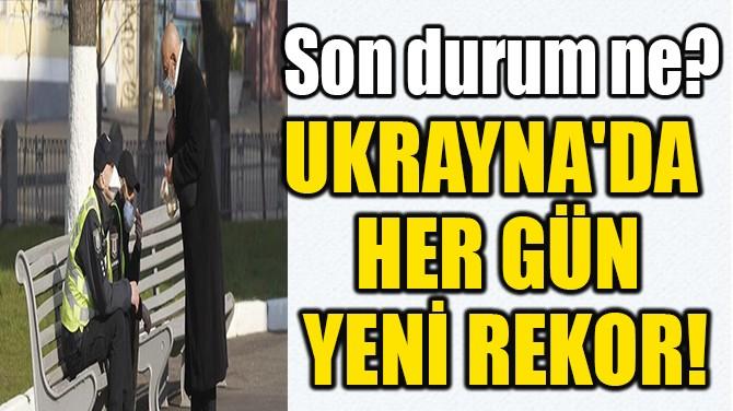 UKRAYNA'DA HER GÜN YENİ REKOR