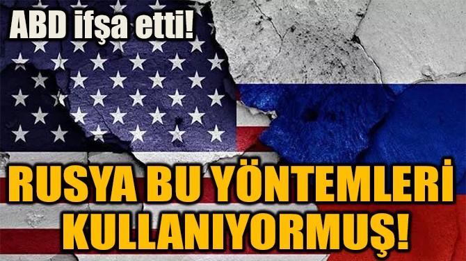RUSYA BU YÖNTEMLERİ  KULLANIYORMUŞ!