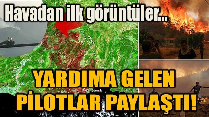 YARDIMA GELEN  PİLOTLAR PAYLAŞTI!