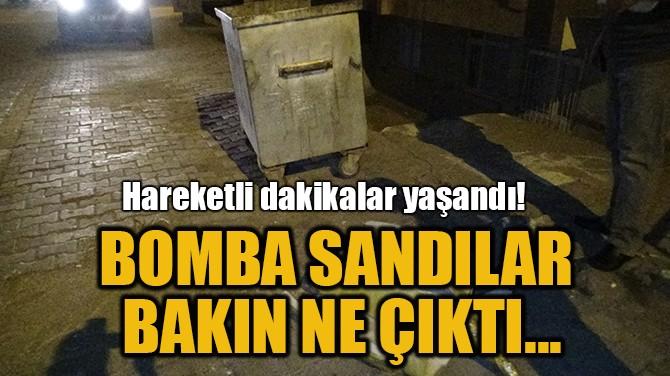 BOMBA SANDILAR BAKIN NE ÇIKTI!