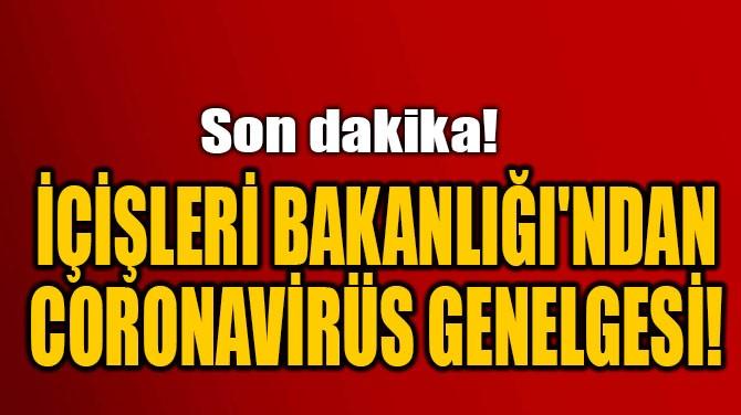 İÇİŞLERİ BAKANLIĞI'NDAN CORONAVİRÜS GENELGESİ!