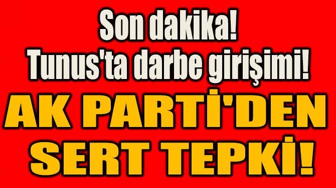 AK PARTİ'DEN  SERT TEPKİ!