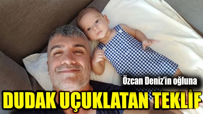 ÖZCAN DENİZ'İN OĞLUNA REKOR TEKLİF