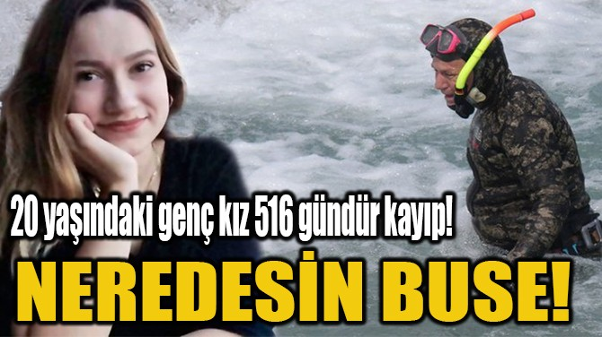 NEREDESİN BUSE!