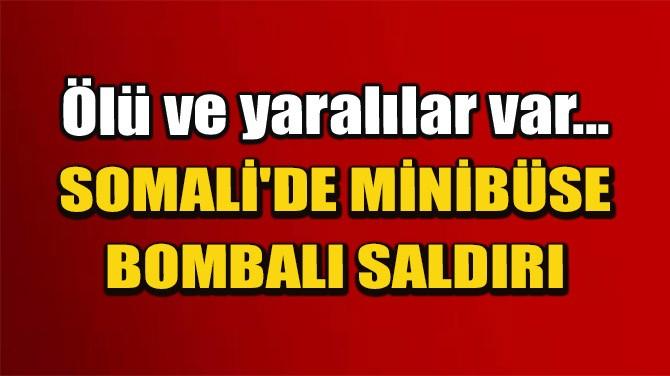 SOMALİ'DE MİNİBÜSE BOMBALI SALDIRI: 10 ÖLÜ, 13 YARALI