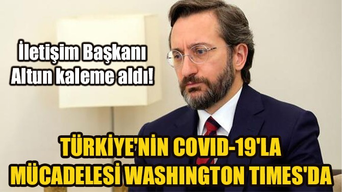 TÜRKİYE'NİN COVID-19'LA MÜCADELESİ WASHINGTON TIMES'DA