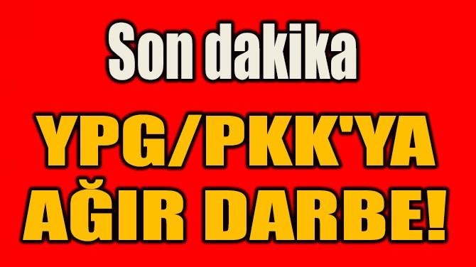 YPG/PKK'YA  AĞIR DARBE!