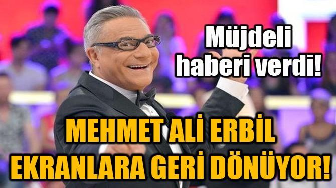MEHMET ALİ ERBİL EKRANLARA GERİ DÖNÜYOR!