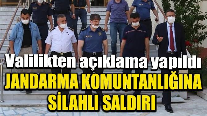 VALİLİKTEN  'JANDARMA KOMUTANLIĞI SALDIRISI' AÇIKLAMASI