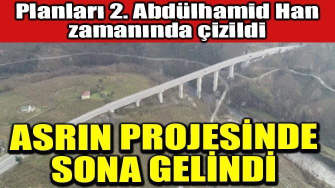 ASRIN PROJESİNDE SONA GELİNDİ