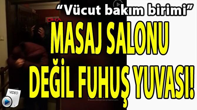 MASAJ SALONU  DEĞİL FUHUŞ YUVASI!