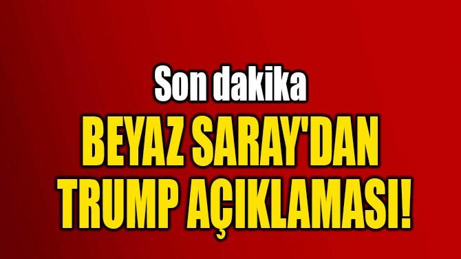 BEYAZ SARAY'DAN  TRUMP AÇIKLAMASI!