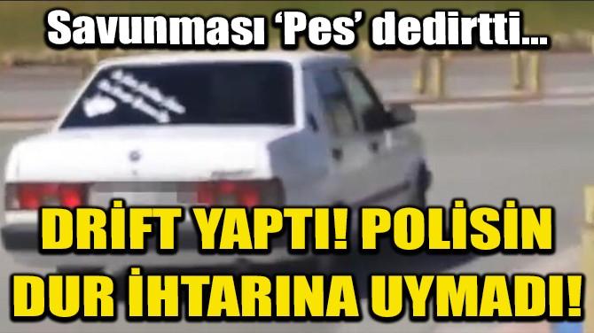 """DRİFT YAPIP, POLİSTEN KAÇTI 'DEBRİYAJI AYARLAYAMADIM"""" DEDİ"""
