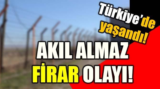 TÜRKİYE'DE YAŞANDI! AKIL ALMAZ FİRAR OLAYI!