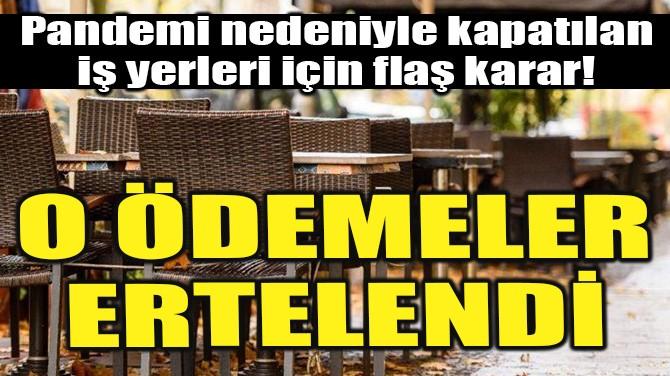 PANDEMİ NEDENİYLE KAPATILAN İŞ YERLERİ İÇİN FLAŞ KARAR!