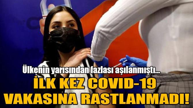 İLK KEZ COVID-19  VAKASINA RASTLANMADI!