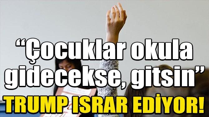 ABD'DE YÜZ YÜZE EĞİTİM ISRARI