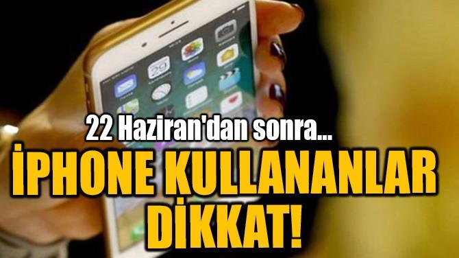 İPHONE KULLANANLAR DİKKAT!