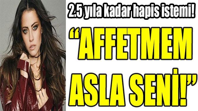 """DERYA ULUĞ: """"AFFETMEM  ASLA SENİ!"""""""