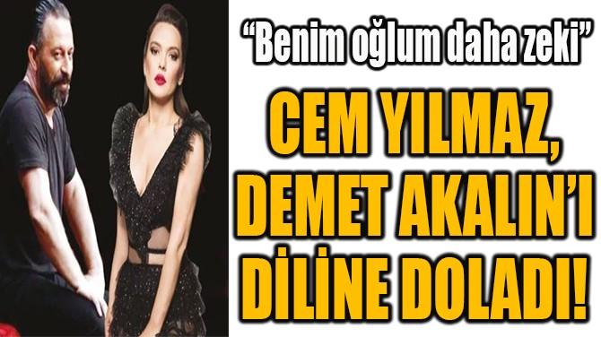 CEM YILMAZ,  DEMET AKALIN'I  DİLİNE DOLADI!