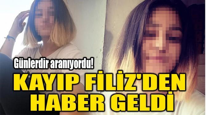 KAYIP FİLİZ'DEN HABER GELDİ
