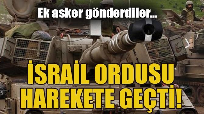 İSRAİL ORDUSU HAREKETE GEÇTİ!