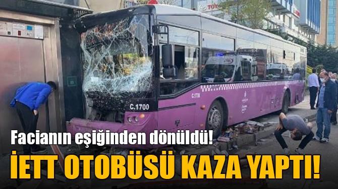İETT OTOBÜSÜ KAZA YAPTI!