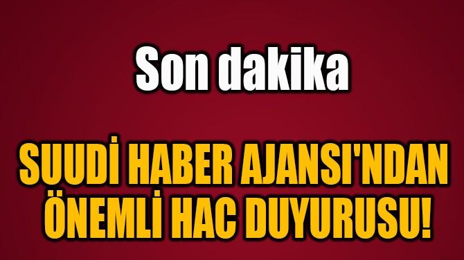 SUUDİ HABER AJANSI'NDAN  ÖNEMLİ HAC DUYURUSU!
