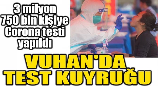 VUHAN'DA  TEST KUYRUĞU