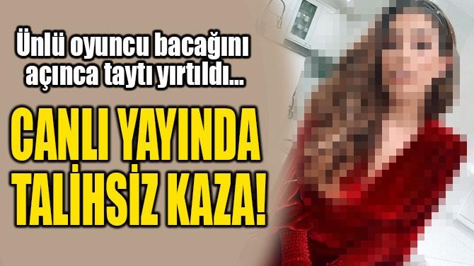 CANLI YAYINDA TALİHSİZ KAZA!