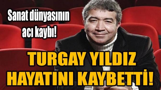 TURGAY YILDIZ HAYATINI KAYBETTİ!