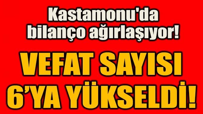 VEFAT SAYISI  6'YA YÜKSELDİ!