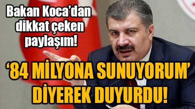 '84 MİLYONA SUNUYORUM'  DİYEREK DUYURDU!