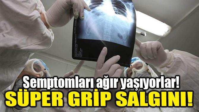SÜPER GRİP SALGINI!